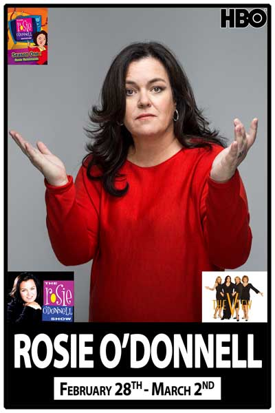 Rosie O'Donnell Feb 28-March2