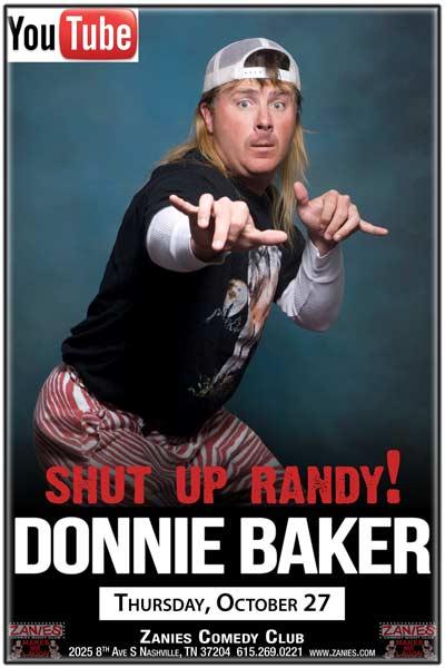 "Donnie Baker as heard on the Bob & Tom Radio Show saying ""Shut Up Randy!"" live at Zanies Comedy Club Nashville Thursday, October 27, 2016"