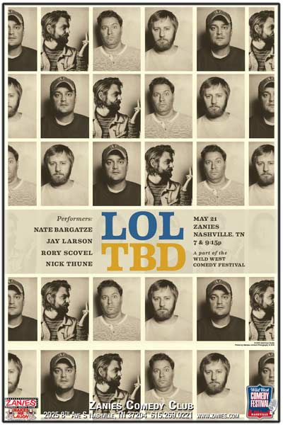 LOL TBD Nate Bargatze, Rory Scovel, Nick Thune and Jay Larson live at Zanies Nashville May 21, 2016 at 7 and 9:15pm part of the Wild West Comedy Festival