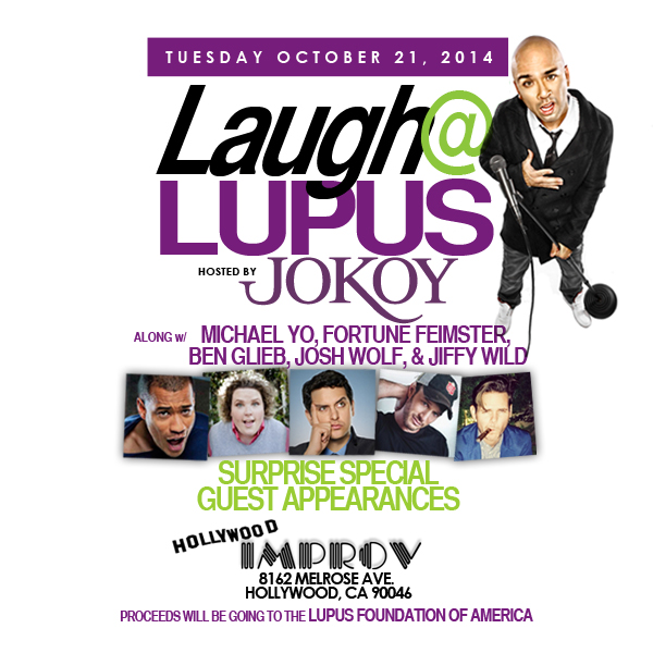 Laugh at Lupus Benefit Show starring JO KOY with Michael Yo Fortune Feimster Ben Gleib Josh Wolf Jiffy Wild and SPECIAL GUESTS