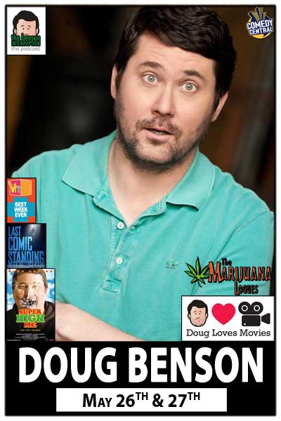Doug Benson May 26 & 27 from The Marijuana Logues, Super High Me, Last Comic STanding, VH-1 Best Week Ever, Comedy Central and much more