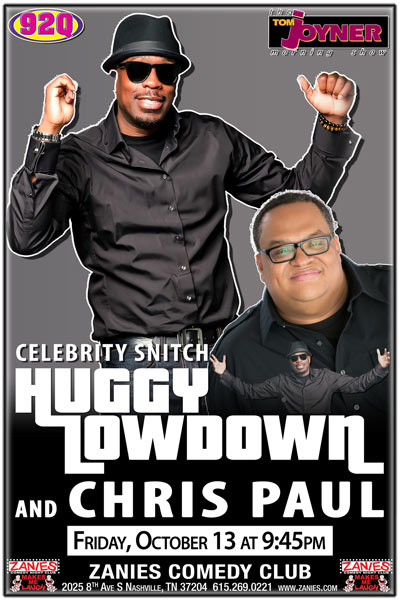 Celebrity Snitch Huggy Lowdown and Chris Paul live from the Tom Joyner Morning Show heard on 92Q weekday mornings live at Zanies Comedy Club Nashville Friday, October 13 at 9:45pm