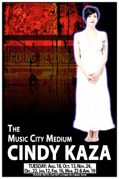 The Music City Medium Cindy Kaza LIVE at Zanies Comedy Club Nashville Oct 13, Nov 24, Dec 22, 2015 and Jan 12, Feb 16, mar 22 and April 29, 2016