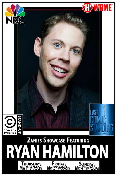 Zanies Showcsae ft. Ryan Hamilton Thrusday, Friday & Sunday, May 1, 2 & 5, 2014