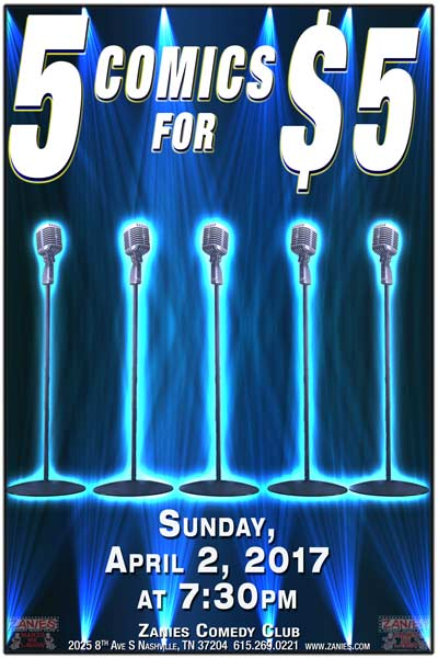 5 Comics for $5 featuring Nashville's Best and Brightest Comedy Talent live at Zanies Comedy Club Sunday, April 2, 2017 at 7:30pm