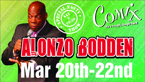 ALONZO BODDEN  4 Shows  Mar 20th22nd