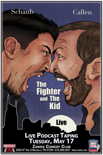 The Fighter and the Kid Brendan Schaub and Bryan Callen Live Postcast Taping Part of the Wild West Comedy Festival Nashville at Zanies Comedy Club Tuesday, May 17, 2016