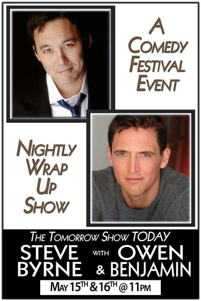 A Comedy Festival Special Engagement Nightly Wrap Up Show, The Tomorrow Show Today w/ Steve Byrne and Owen Benjamin May 15 and 16 at 11pm