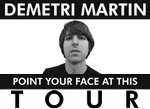 DEMETRI MARTIN POINT YOUR FACE AT THIS TOUR