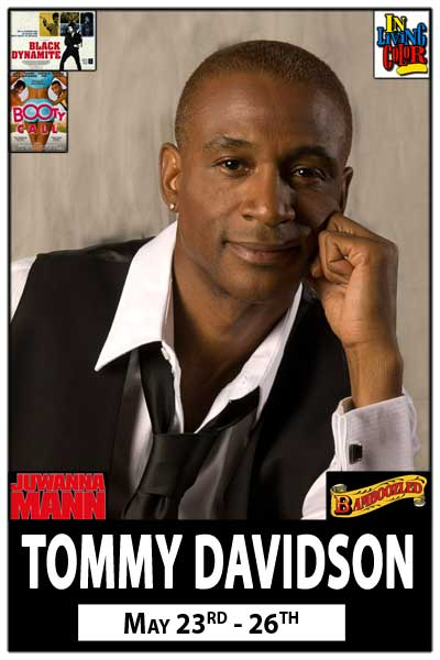 Tommy Davidson May 23-26 from In Living Color, Booty Call, Bamboozled and much more