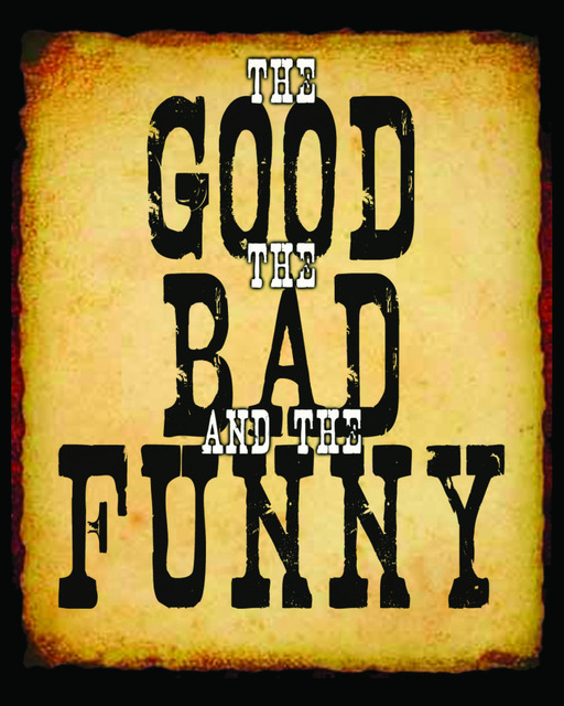 The Good the Bad and the Funny