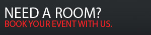 NEED A ROOM? BOOK YOUR EVENT WITH US