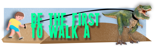 Be the first to WALK a DINOSAUR