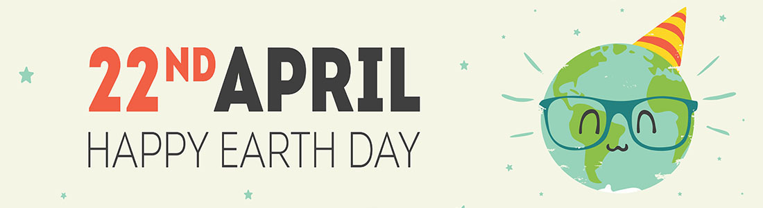 Happy Earth Day - 22nd of April