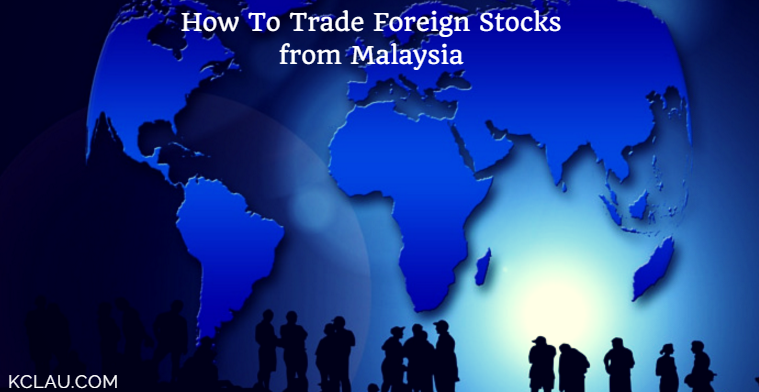 How to Trade Foreign Stocks from Malaysia – KCLau com