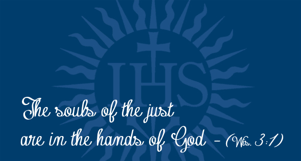 The souls of the just are in the hands of God. -Wis. 3:1