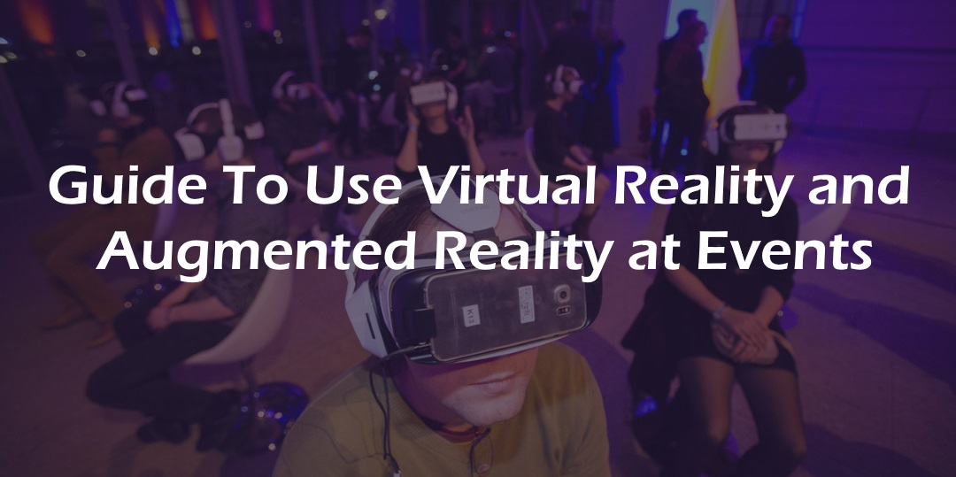 A Guide to Use Virtual Reality and Augmented Reality at Events
