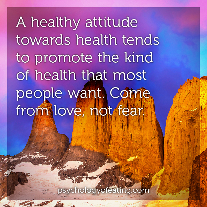 A healthy attitude towards health tends to promote the kind of health that most people want #health #nutrition #eatingpsychology #IPE