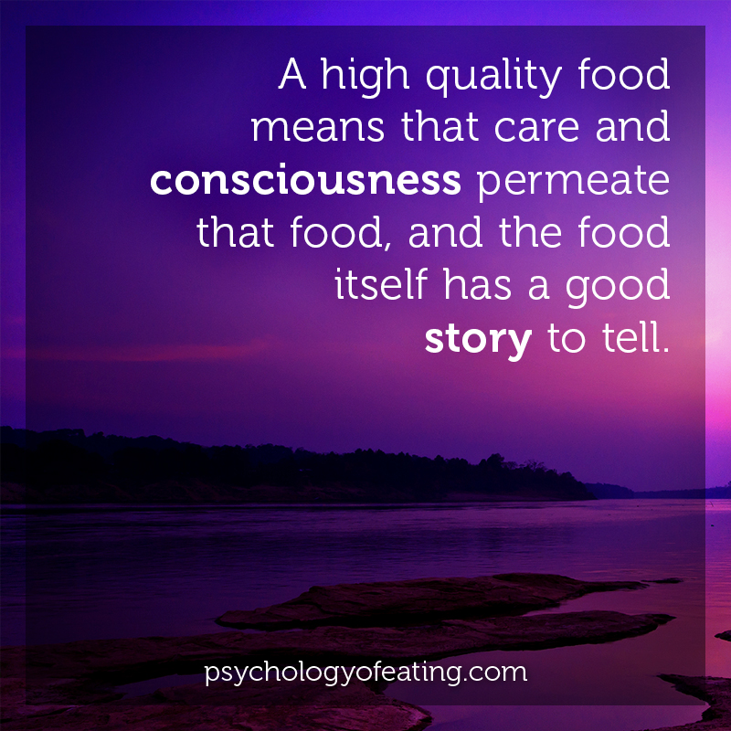 A high quality food means that care and consciousness permeate that food #health #nutrition #eatingpsychology #IPE
