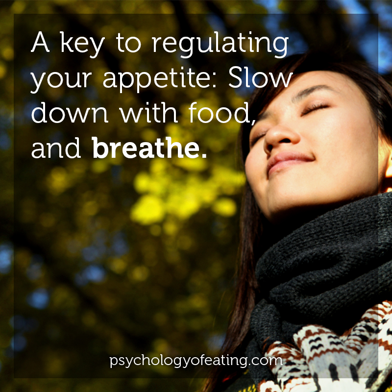 A key to regulating your appetite- Slow down with food, and breathe #health #nutrition #eatingpsychology #IPE
