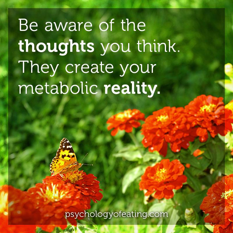 Be aware of the thoughts you think. They create your metabolic reality #health #nutrition #eatingpsychology #IPE