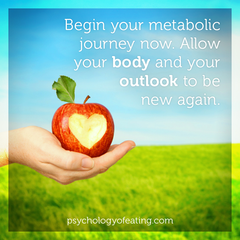Begin your metabolic journey now. Allow your body and your outlook to be new again #health #nutrition #eatingpsychology #IPE