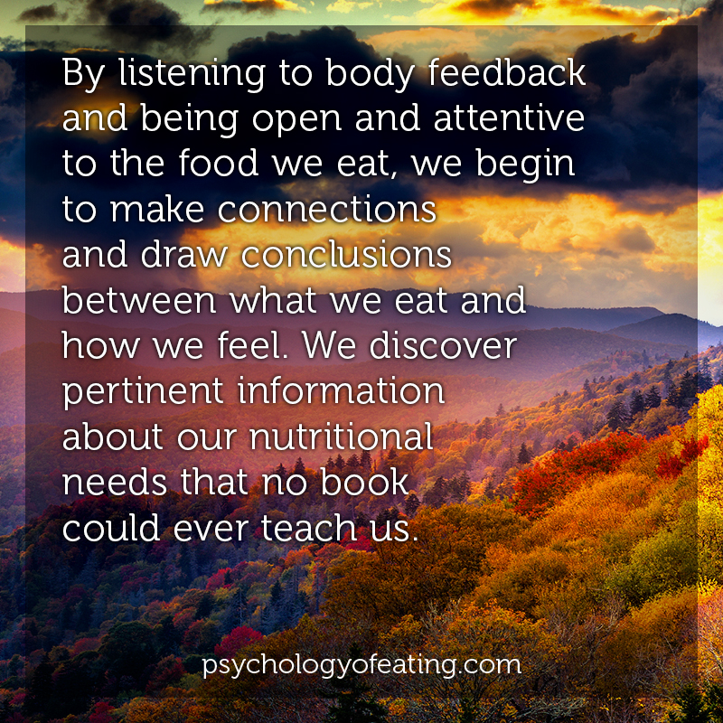 By listening to body feedback and being open and attentive to the food we eat, we begin to make connections and draw conclusions between what we eat and how we feel #health #nutrition #eatingpsychology #IPE