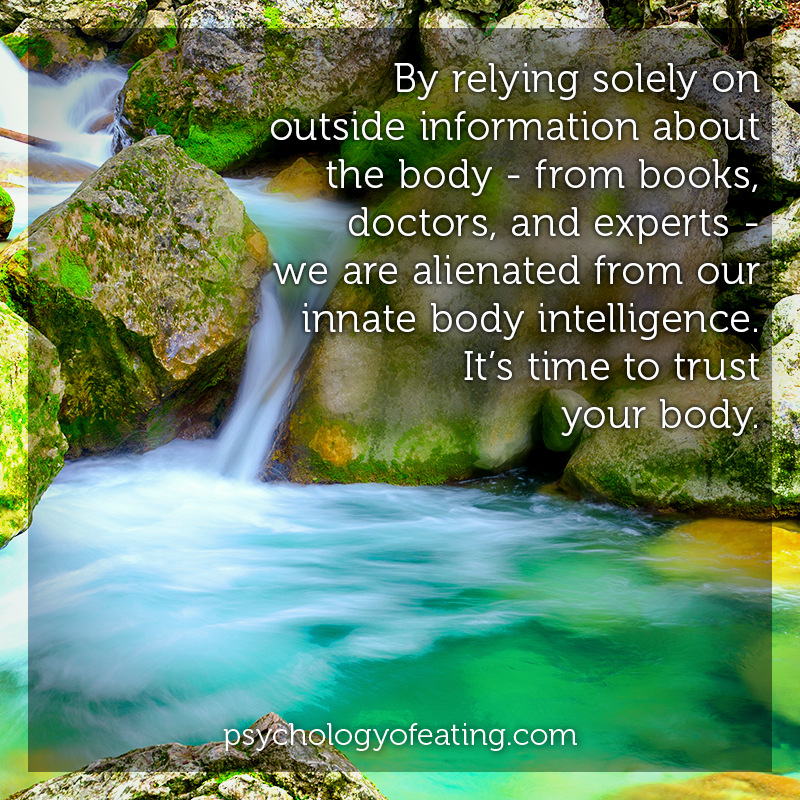 By relying solely on outside information about the body - from books, doctors, and experts - we are alienated from our innate body intelligence #health #nutrition #eatingpsychology #IPE