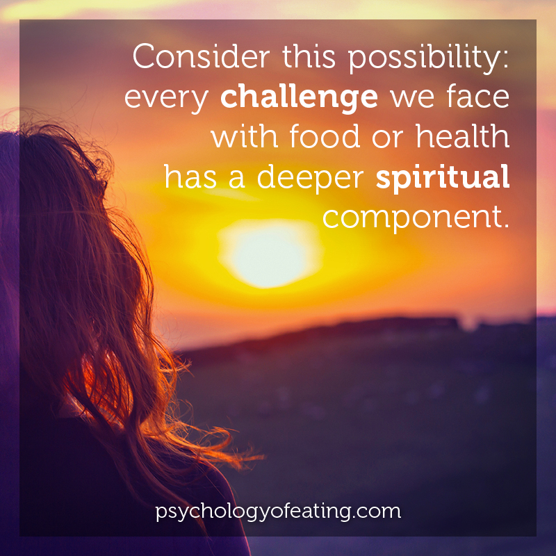 Consider this possibility- every challenge we face with food or health has a deeper spiritual component #health #nutrition #eatingpsychology #IPE
