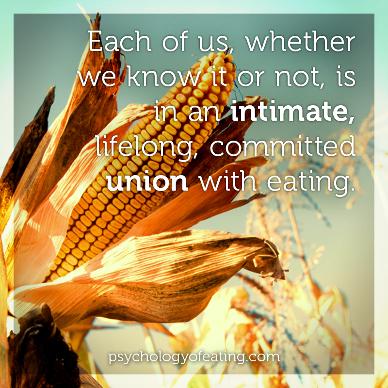 Each of us, whether we know it or not, is in an intimate, lifelong, committed union with eating #health #nutrition #eatingpsychology #IPE
