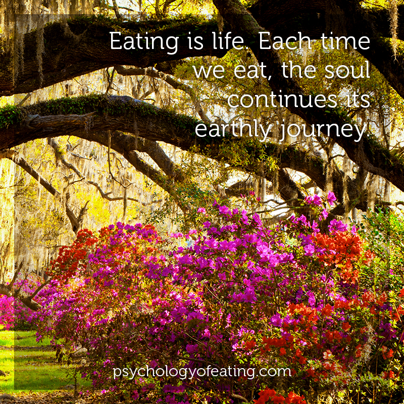 Eating is life. Each time we eat, the soul continues its earthly journey #health #nutrition #eatingpsychology #IPE