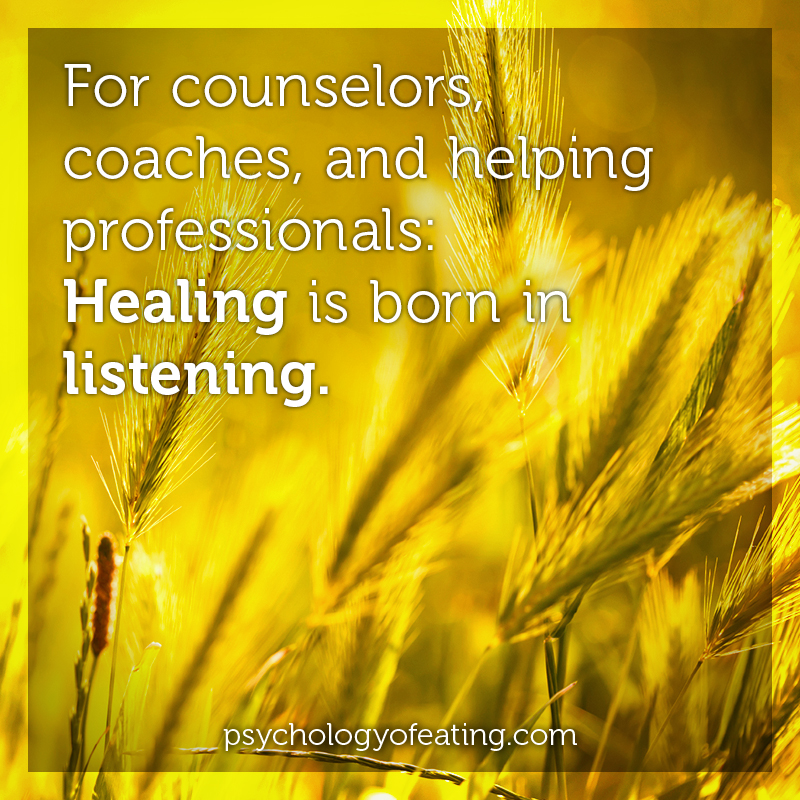 For counselors, coaches, and helping professionals- Healing is born in listening #health #nutrition #eatingpsychology #IPE