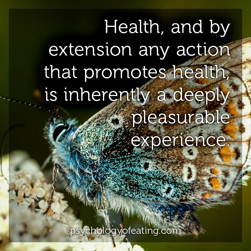Health, and by extension any action that promotes health, is inherently a deeply pleasurable experience. #health #nutrition #eatingpsychology #IPE