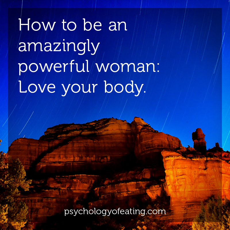 How to be an amazingly powerful woman- love your body #health #nutrition #eatingpsychology #IPE