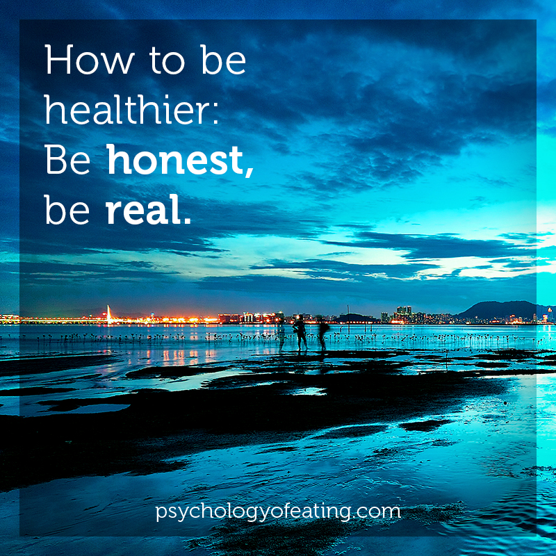How to be healthier- Be honest be real #health #nutrition #eatingpsychology #IPE
