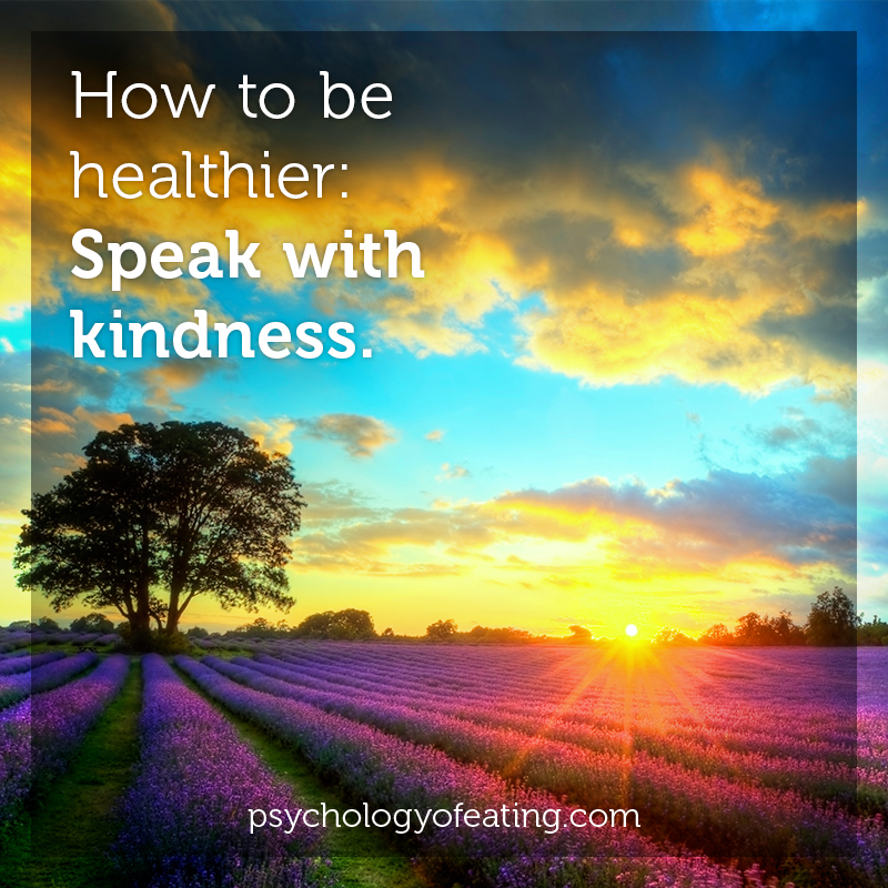 How to be healthier- Speak with kindness #health #nutrition #eatingpsychology #IPE