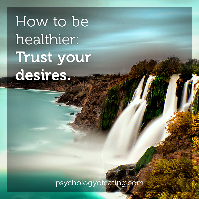How to be healthier- Trust your desires #health #nutrition #eatingpsychology #IPE