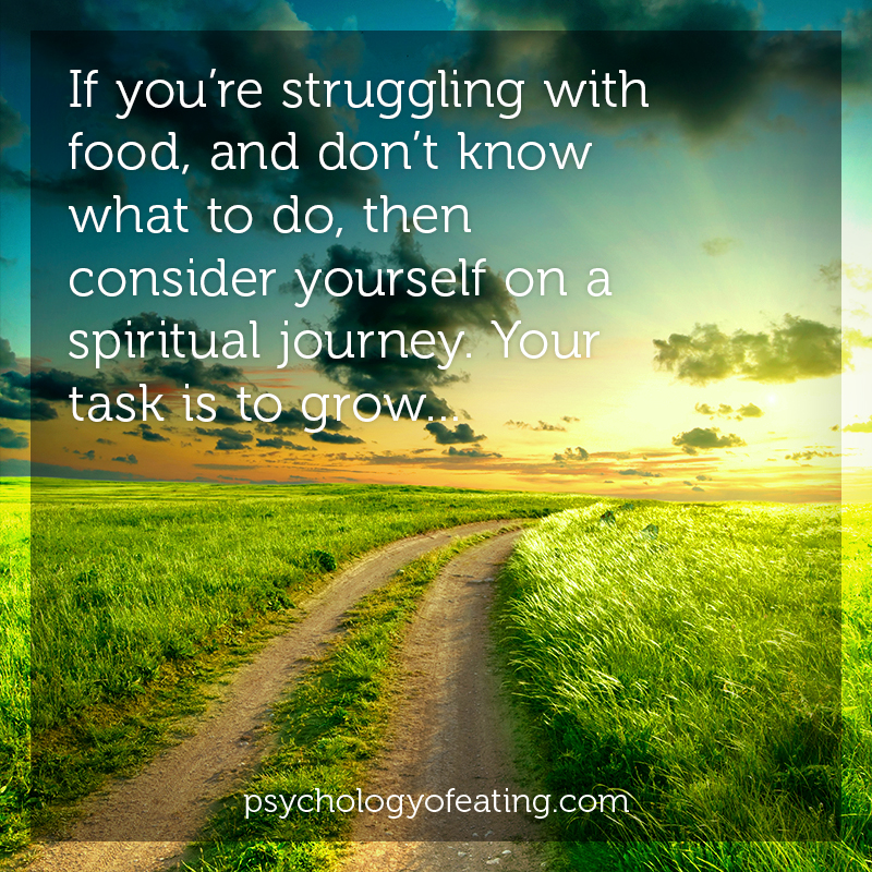 If you're struggling with food, and don't know what to do, then consider yourself on a spiritual journey. Your task is to grow #health #nutrition #eatingpsychology #IPE