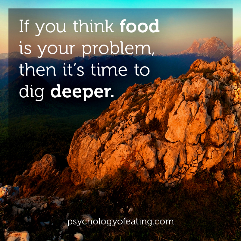 If you think food is your problem, then it's time to dig deeper. #health #nutrition #eatingpsychology #IPE
