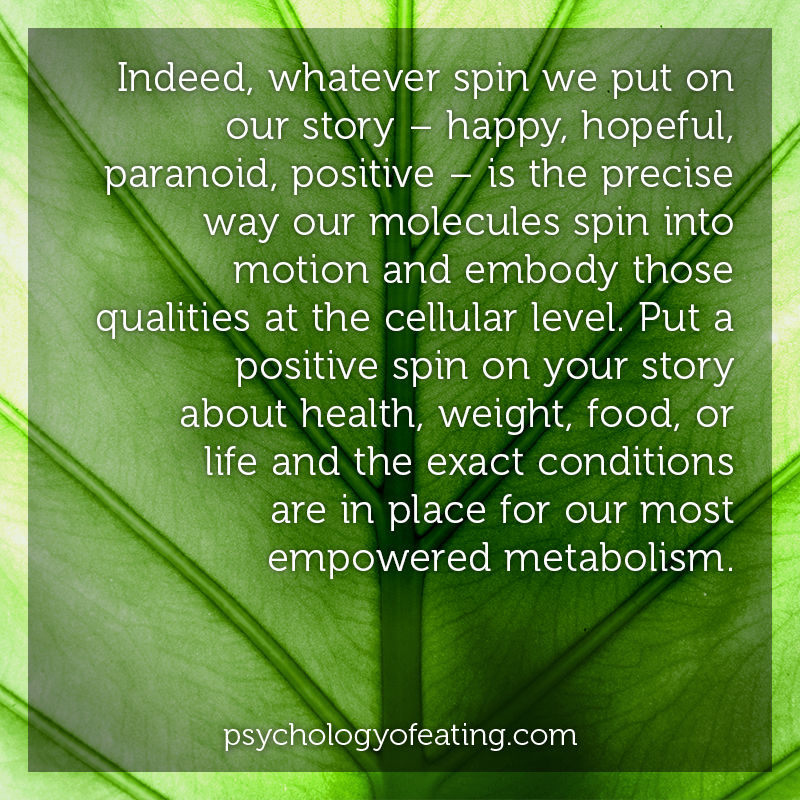 Indeed, whatever spin we put on our story – happy, hopeful, paranoid, positive. #health #nutrition #eatingpsychology #IPE