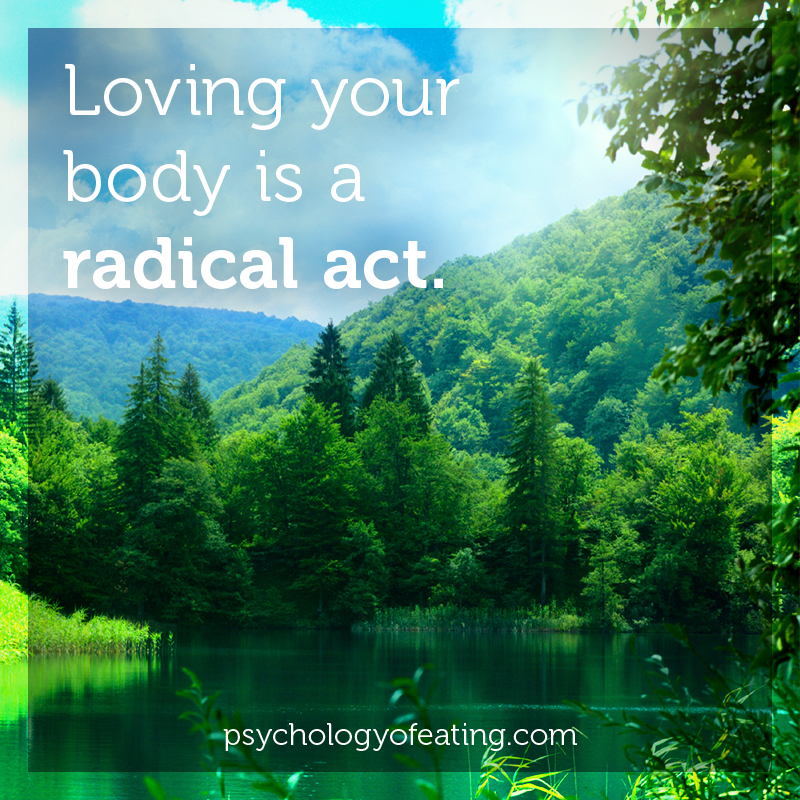 Loving Your Body is a Radical Act #health #nutrition #eatingpsychology #IPE