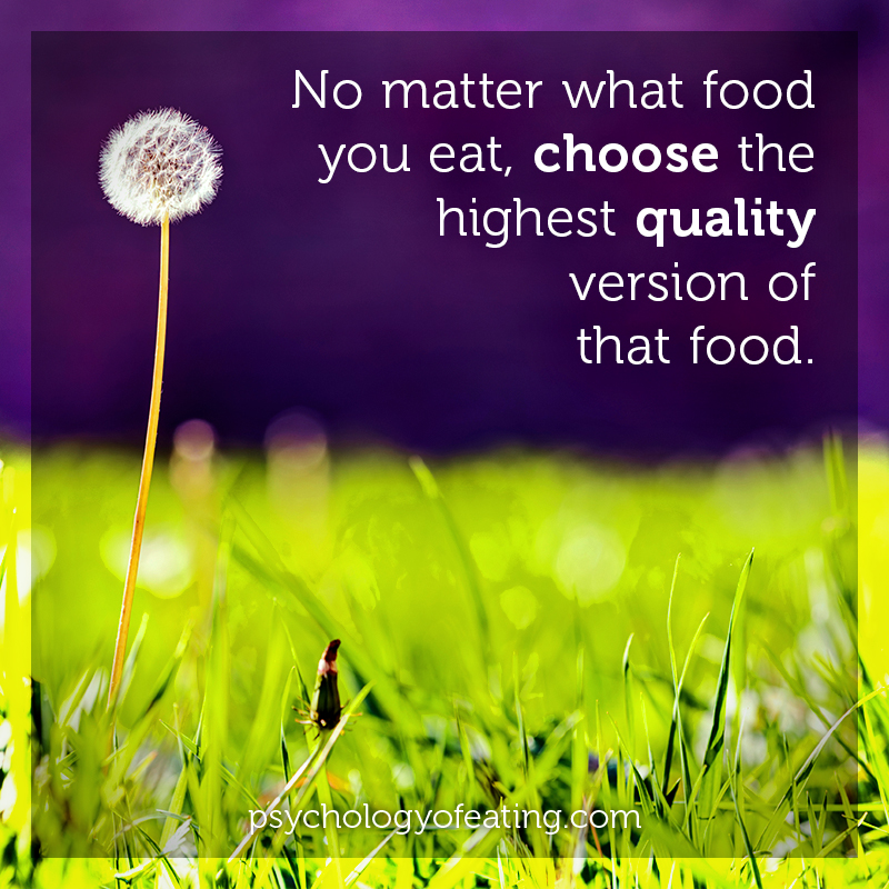 No matter what food you eat, choose the highest quality version of that food #health #nutrition #eatingpsychology #IPE