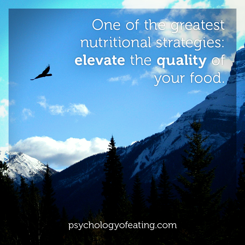 One of the greatest nutritional strategies- elevate the quality of your food #health #nutrition #eatingpsychology #IPE