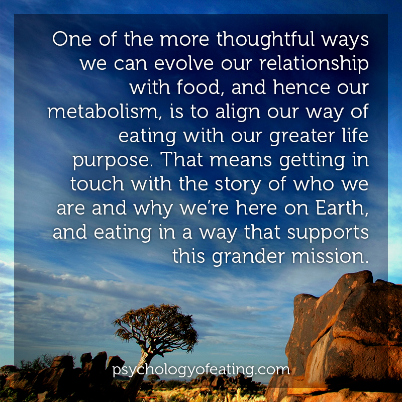 One of the more thoughtful ways we can evolve our relationship with food, and hence our metabolism, is to align our way of eating with our greater life purpose #health #nutrition #eatingpsychology #IPE