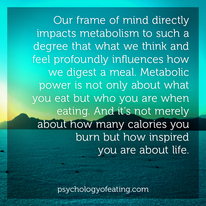 Our frame of mind directly impacts metabolism to such a degree that what we think and feel profoundly influences how we digest a meal #health #nutrition #eatingpsychology #IPE