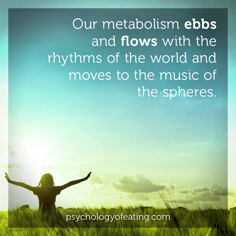 Our metabolism ebbs and flows with the rhythms of the world and moves to the music of the spheres #health #nutrition #eatingpsychology #IPE