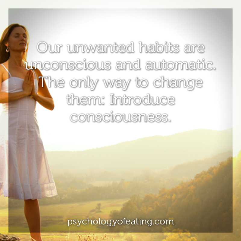 Our unwanted habits are unconscious and automatic. #health #nutrition #eatingpsychology #IPE