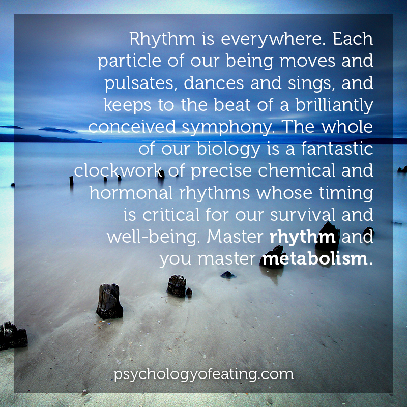 Rhythm is everywhere. Each particle of our being moves and pulsates, dances and sings, and keeps to the beat of a brilliantly conceived symphony #health #nutrition #eatingpsychology #IPE
