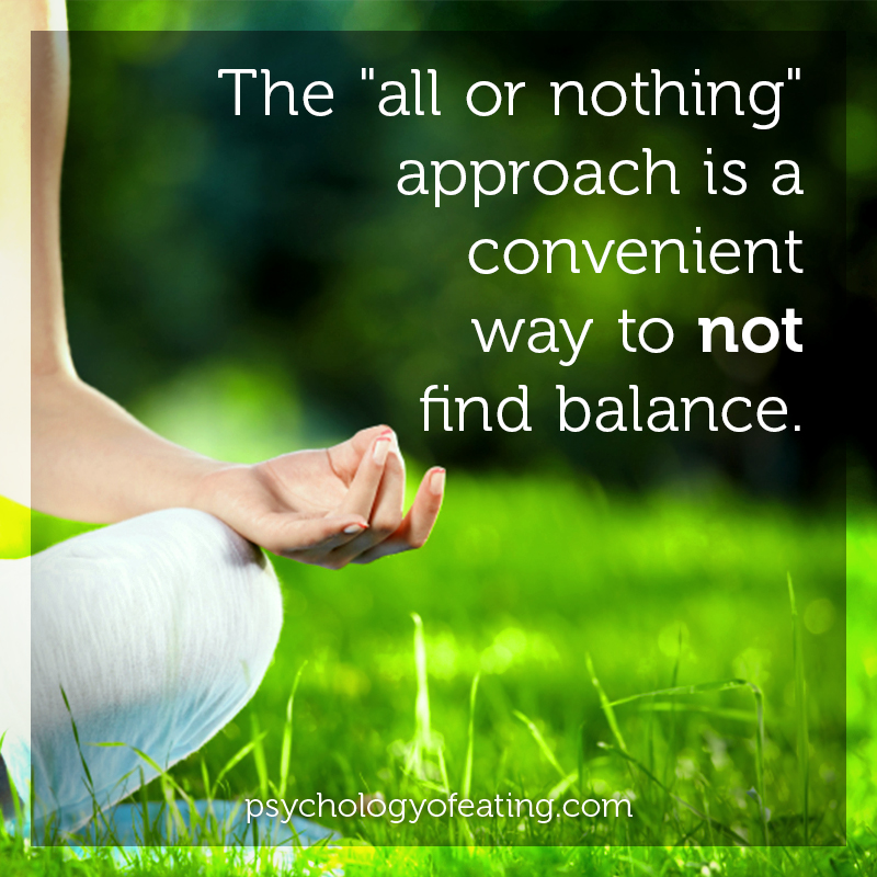 The all or nothing approach is a convenient way to not find balance #health #nutrition #eatingpsychology #IPE