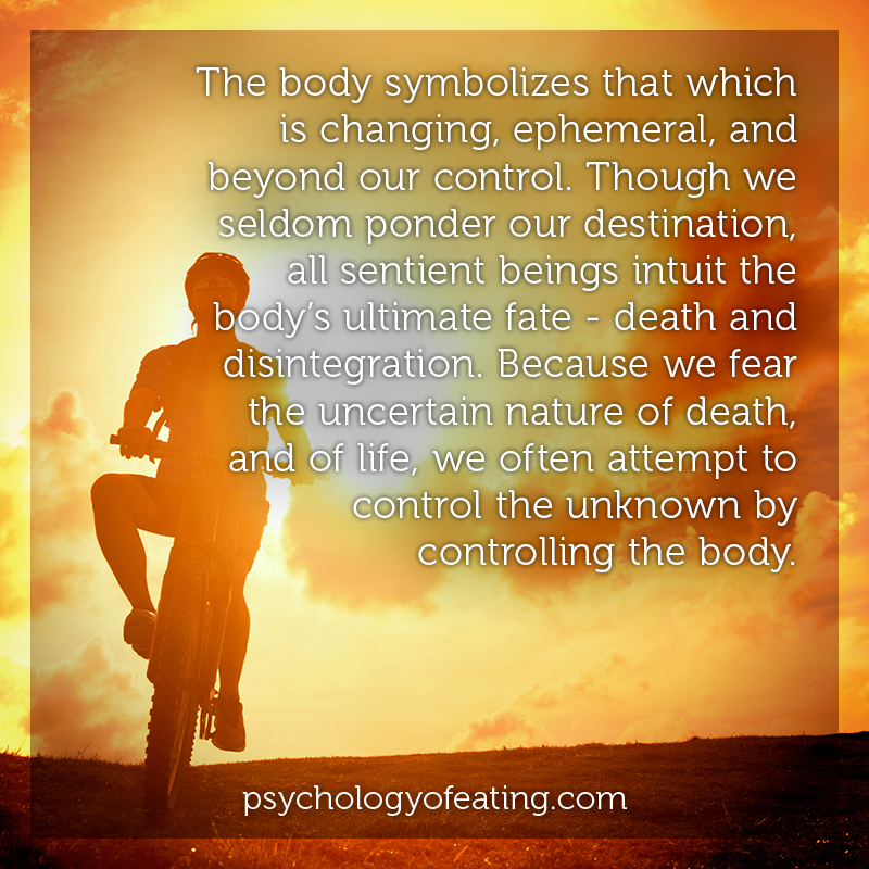 The body symbolizes that which is changing, ephemeral, and beyond our control  #health #nutrition #eatingpsychology #IPE